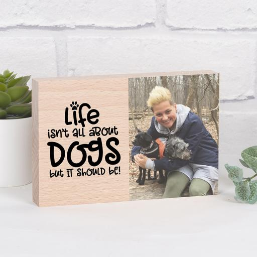 Personalised Photo Block - Life isn't all about Dogs....